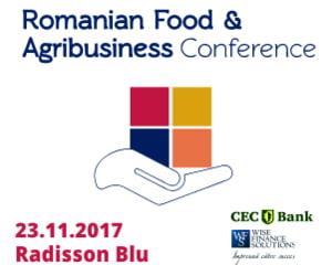 Romanian Food & Agribusiness Conference 2017: Agricultura romaneasca, intre provocari si oportunitati
