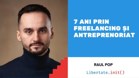 Sapte ani prin Freelancing si Antreprenoriat, cu Raul Pop - Libertate.init()