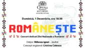 Romaneste - Concert dedicat Zilei Nationale a Romaniei, pe 1 decembrie, pe scena Operei Nationale Bucuresti